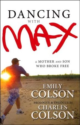 Dancing with Max: A Mother and Son Who Broke Free  -     By: Emily Colson & Charles Colson