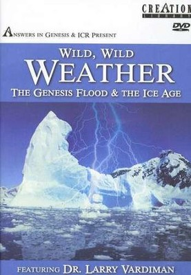 Wild, Wild Weather: The Genesis Flood & the Ice Age--DVD  -     By: Dr. Larry Vardiman