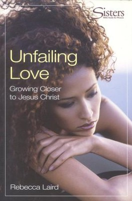 Sisters: Bible Study for Women, Unfailing Love,   Participant's Workbook  -     By: Rebecca Laird
