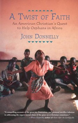 A Twist of Faith: An American Christian's Quest to Help Orphans in Africa  -     By: John Donnelly