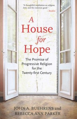 A House for Hope: The Promise of Progressive Religion for the Twenty-first Century  -     By: John Buehrens, Rebecca Ann Parker