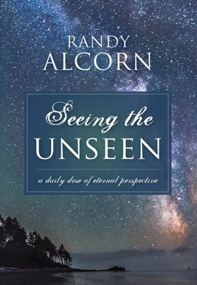 Seeing the Unseen: A Daily Dose of Eternal Perspective  -     By: Randy Alcorn