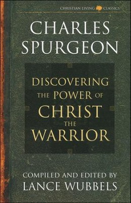 The Power of Christ the Warrior   -     Edited By: Lance Wubbels     By: Charles H. Spurgeon