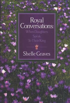 Royal Conversations   -     By: Shelle Graves