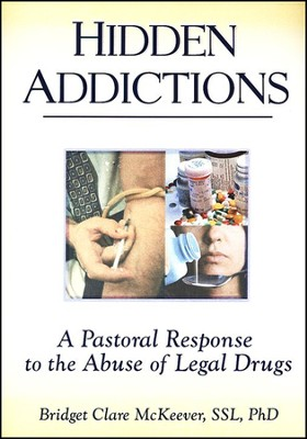 Hidden Addictions: A Pastoral Response to the Abuse of Legal Drugs  -     By: Bridget Clare McKeever