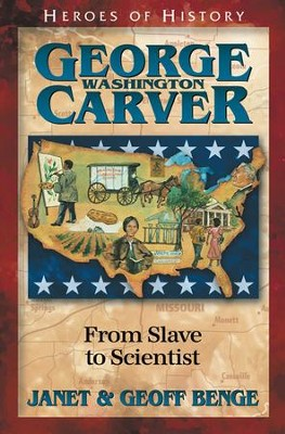 Heroes of History: George Washington Carver, From Slave to  Scientist  -     By: Janet Benge, Geoff Benge