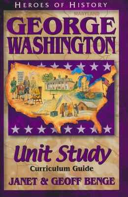 Heroes of History: George Washington Unit Study Curriculum Guide   -     By: Janet Benge, Geoff Benge