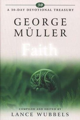 George Muller on Faith   -     Edited By: Lance Wubbels     By: Lance Wubbels, compiler & editor