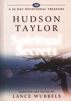 Hudson Taylor on Spiritual Secrets   -     Edited By: Lance Wubbels     By: Lance Wubbels, compiler & editor