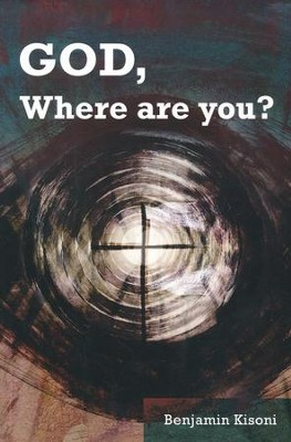 God, Where Are You?  -     By: Benjamin Kisoni