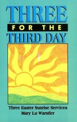 Three for the Third Day: Three Easter Sunrise Services   -     By: Mary Lu Warstler