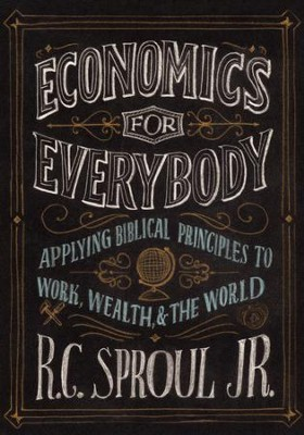Economics for Everybody: Applying Biblical Principles to Work, Wealth & the World--DVD and Study Guide  -     By: R.C. Sproul Jr.