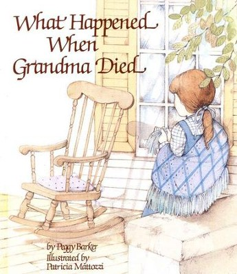 What Happened When Grandma Died  -     By: Peggy Barker