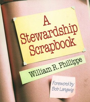 A Stewardship Scrapbook   -     By: William R. Phillippe