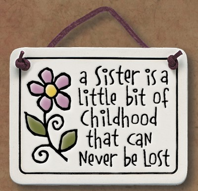 A Sister is a Little Bit of Childhood Plaque  -