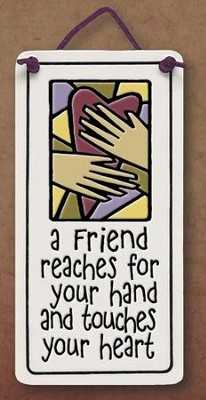 A Friend Reaches for Your Hand and Touches Your Heart Plaque  -