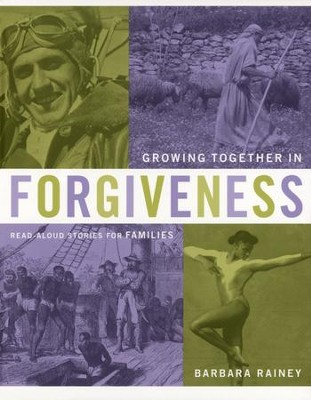 Growing Together in Forgiveness: Character Stories for Families: Heart-Changing History  -     By: Barbara Rainey