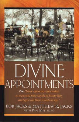 Divine Appointments: Lord Open My Eyes Today to a Person Who Needs to Know You,  -     By: Bob Jacks, M. Jacks, Pam Mellskog