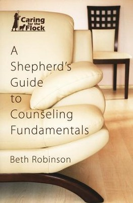 A Shepherd's Guide to Counseling Fundamentals  -     By: Beth Robinson