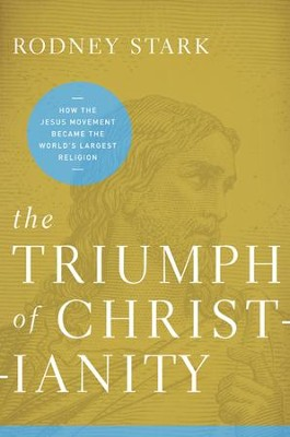 The Triumph of Christianity: How the Jesus Movement   Became the World's Largest Religion  -     By: Rodney Stark