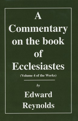 A Commentary on the Book of Ecclesiastes (Volume 4 of the Works)   -     By: Edward Reynolds