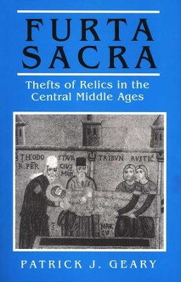 Furta Sacra: Thefts of Relics in the Central Middle Ages, Revised          -     By: Patrick J Geary