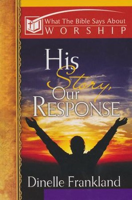 Worship: His Story, Our Response  -     By: Dinelle Frankland