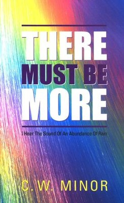 There Must Be More   -     By: C.W. Minor