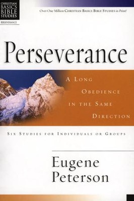 Perseverance: A Long Obedience in the Same Direction Christian Basics Bible Studies  -     By: Eugene H. Peterson