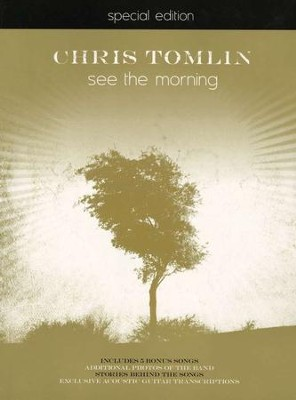 See the Morning, Special Edition Songbook  -     By: Chris Tomlin