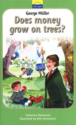 George Müller: Does Money Grow on Trees? A Little  Lights Book  -     By: Catherine Mackenzie     Illustrated By: Rita Ammassari