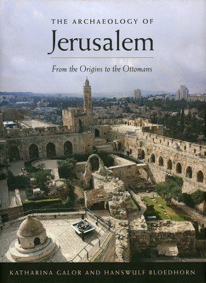 The Archaeology of Jerusalem: From the Origins to the Ottomans  -     By: Katharina Galor