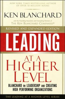 Leading at a Higher Level: Blanchard on Leadership and Creating High Performing Organizations (Revised, Expanded)  -     By: Ken Blanchard