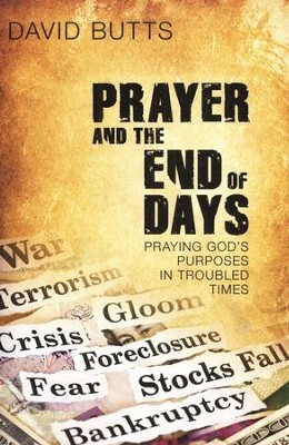 Prayer and the End of Days: Praying God's Purposes in Troubled Times  -     By: David Butts