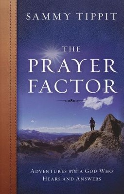 The Prayer Factor: Adventures with a GOD Who Hears and Answers  -     By: Sammy Tippit