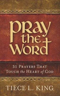Pray the Word: 31 Prayers That Touch the Heart of God  -     By: Tiece L. King