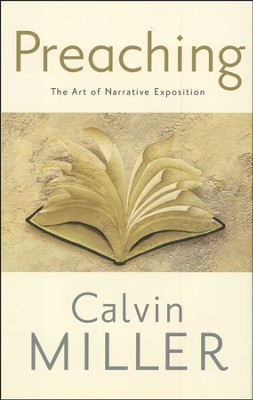 Preaching: The Art of Narrative Exposition  -     By: Calvin Miller