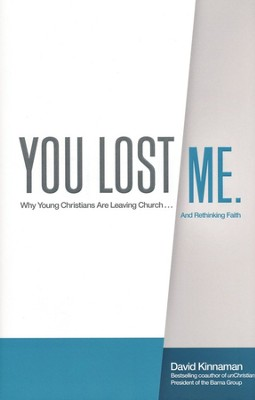 You Lost Me: Why Young Christians Are Leaving Church... and Rethinking Faith  -     By: David Kinnaman