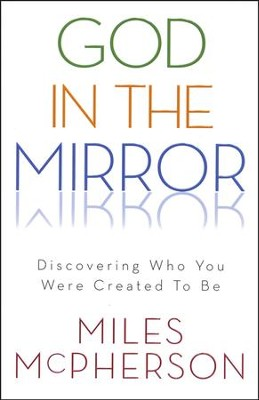 God in the Mirror: Discovering Who You Were Created to Be  -     By: Miles McPherson