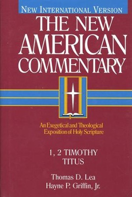 1 & 2 Timothy, & Titus: New American Commentary [NAC]   -     By: Thomas D. Lea, Hayne P. Griffin Jr.