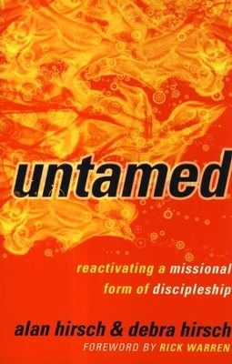 Untamed: Reactivating a Missional Form of Discipleship  -     By: Alan Hirsch, Debra Hirsch