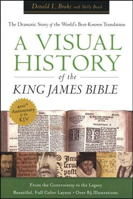 A Visual History of the King James Bible: The Dramatic Tale of  the World's Best Known Translation (slightly imperfect)  -     By: Donald L. Brake, Shelly Beach