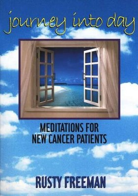 Journey Into Day: Meditations For New Cancer Patients  -     By: Rusty Freeman