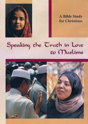Speaking the Truth In Love to Muslims   -