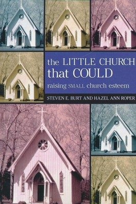 The Little Church That Could: Raising Small Church    -     By: Steven Burt, Hazel Ann Roper