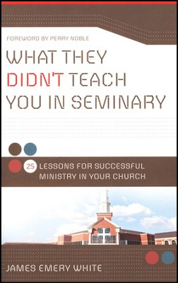 What They Didn't Teach You in Seminary: 25 Lessons for Successful Ministry in Your Church - Slightly Imperfect  -     By: James Emery White