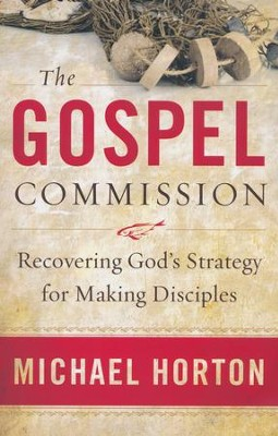 The Gospel Commission: Recovering God's Strategy for Making Disciples  -     By: Michael Horton