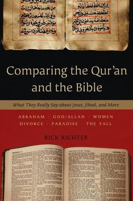 Comparing the Qur'an and the Bible: What They Really Say about Jesus, Jihad, and More  -     By: Rick Richter