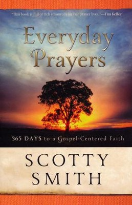Everyday Prayers for a Transformed Life: 365 Days to Gospel-Centered Faith  -     By: Scotty Smith