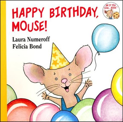 Happy Birthday, Mouse!  -     By: Laura Numeroff     Illustrated By: Felicia Bond